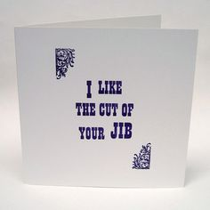 Letterpress Typeset Card  I Like The Cut Of Your Jib by SORT, £2.50