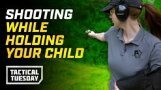 Tactical Tuesday - How To Shoot While Holding Your Child