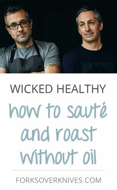 Chefs Chad and Derek Sarno offer some great advice for getting the best results when roasting or sautéeing without oil. Here is an excerpt from their new book, The Wicked Healthy Cookbook.