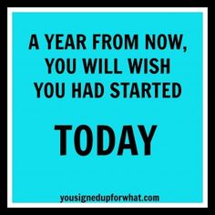 A Year From Now You Will Wish You Had Started TODAY. Inspiration, motivation. #fitspiration
