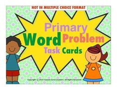 $Primary Word Problems Task Cards (No Multiple Choice Version)These task cards would make a great addition to your current curriculum or as a stand alone tool to help your students practice word problems.This product includes:*Answer key *9 sheets of task cards/4 task cards per sheet *Task cards are addition up to 5*Answer recording sheet*Great way to begin learning to solve word problems*36 word problems (NOT IN MULTIPLE CHOICE FORMAT)
