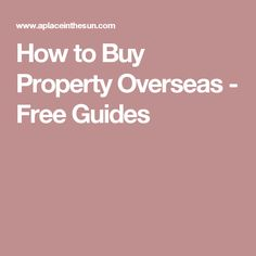 How to Buy Property Overseas - Free Guides