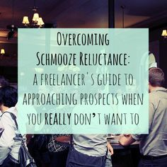 Overcoming Schmooze Reluctance: a freelancer's guide to approaching prospects when you really don't want to – Lorrie Hartshorn Copywriting, Content & Freelance Coaching