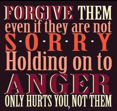 Unforgiveness is like taking poison and expecting the person you won't forgive to die. Corny? Yes. True? Absolutely. IJS
