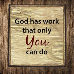 God has work that only YOU can do.   TonyEvans.org