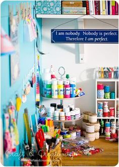 "Craft Room ideas... and love the sign - ""I am nobody. Nobody is perfect. Therefore I am perfect."""