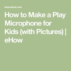 How to Make a Play Microphone for Kids (with Pictures) | eHow