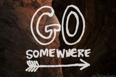 Go somewhere || Travel quotes