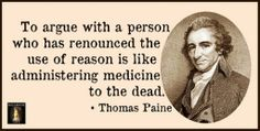 How I feel whenever I speak to someone who has religion. Yet another reason I keep a Tom Paine figure on the dash of my car. Great Quotes, Quotes To Live By, Inspirational Quotes, Awesome Quotes, Interesting Quotes, Crave Quotes, Motivational Quotes, Passion Quotes, Interesting Topics