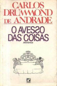 A vida é alimentada pelo desejo, que finalmente a corrói.  :::Carlos Drummond de Andrade – O avesso das coisas
