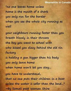 """""""no one leaves home unless home is the mouth of a shark..."""""""
