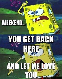 WEEKEND COME BACK AND LET ME LOVE YOU