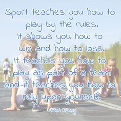 sports day quote: Sport teaches you how to play by the rules. It shows you how to win and how to lose. It teaches you how to play as part of a team and it teaches you how to rely upon yourself. Sports Day, School Quotes, A Team, Quote Of The Day, How To Memorize Things, Teaching, Play, Water, How To Make