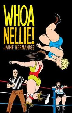 """A Love and Rockets Collection: Whoa Nellie!"" by Jaime Hernández Best Comic Books, Good Books, Love And Rockets, Alternative Comics, Ligne Claire, Mario, Women's Wrestling, Illustrations, Comic Book Covers"