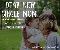 Dear New Single Mom... A sincere letter to newly minted single moms