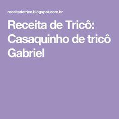 Receita de Tricô: Casaquinho de tricô Gabriel