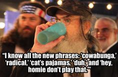 Yessss :) Love Si from Duck Dynasty.  Si is fantastic!