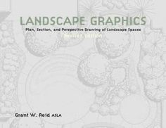 Landscape Graphics: Plan, Section, and Perspective Drawing Landscape Spaces