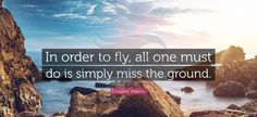 #DouglasAdams #In #order #to #fly #all #one #must #do #is #simply #miss #the #ground #texcomsworldwide