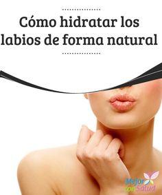 Cómo hidratar los labios de forma natural  La piel de los labios es realmente delicada y a diario está expuesta a todo tipo de agresiones. Desde el sol hasta el frío, pasando por alimentos y bebidas calientes o maquillaje.