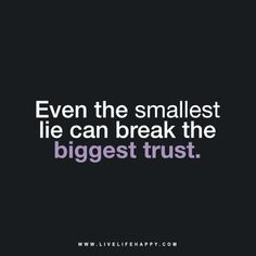 Even the smallest lie can break the biggest trust. - Unknown livelifehappy.com