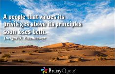 A people that values its privileges above its principles soon loses both. - Dwight D. Eisenhower