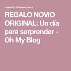 REGALO NOVIO ORIGINAL: Un día para sorprender - Oh My Blog