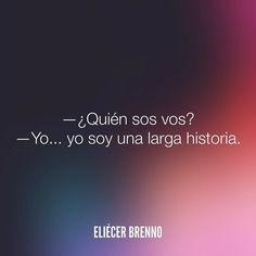 Quién sos vos? Yo... yo soy una larga historia. Eliécer Brenno  La Causa http://ift.tt/2ggOU9J  #historias #quotes #writers #escritores #EliecerBrenno #reading #textos #instafrases #instaquotes #panama #poemas #poesias #pensamientos #autores #argentina #frases #frasedeldia #CulturaColectiva #letrasdeautores #chile #versos #barcelona #madrid #mexico #microcuentos #nochedepoemas #megustaleer #accionpoetica #colombia #venezuela