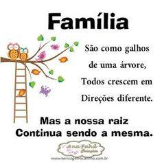Família São como galhos de uma árvore, Todos crescem em Direções diferente. Mas a nossa raiz continua sendo a mesma.