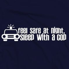 Sleep With A Cop Tee - Feel Safe At Night -  Customizable - Police Officer - Funny Tshirt - Gift For Friend - Tshirts - Shirt - Fun - Manly