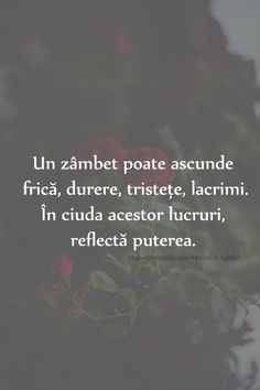 Un zambet poate ascunde frica , durere , tristete , lacrimi . In ciuda acestor lucruri , reflecta puterea . Rap Quotes, Motivational Quotes, Life Quotes, Inspirational Quotes, Journal Quotes, Love Me Quotes, Feeling Sad, Text Me, True Words