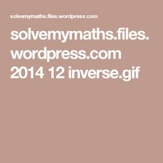 solvemymaths.files.wordpress.com 2014 12 inverse.gif