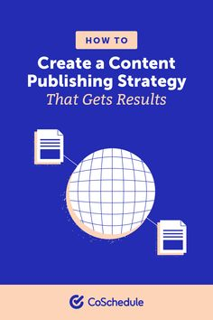 How to Create a Content Publishing Strategy That Gets Results