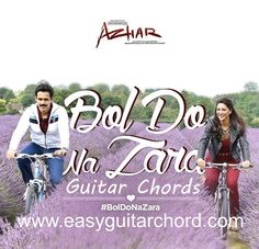 Bol Do Na Zara Guitar Chords from the Movie Azhar (Emraan Hashmi and Nargis Fakhri). Singer: Armaan Malik and Music: Amaal Mallik
