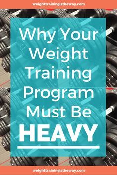 Why Your Weight Training Program Must Be HEAVY. Male, female, young or old, if you're looking to build muscle, lose fat, and develop a lean, athletic physique then you've got to increase the weight and really test yourself in the gym. Read this article to find out why.