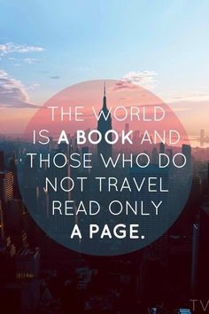 The World Is A Book And Those Who Do Not Travel Read Only A Page  - Quotes and Sayings - Inspiration - Words Worth Reading