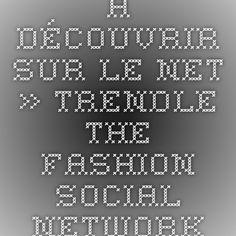 à découvrir sur le net » Trendle - The Fashion Social Network