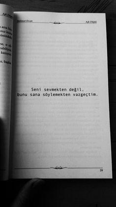 Seni sevmekten değil, bunu sana söylemekten vazgeçtim.