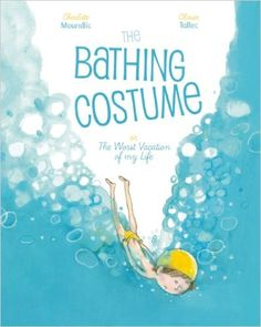 The Bathing Costume: Or the Worst Vacation of My Life: Charlotte Moundlic, Olivier Tallec: 9781592701414: Amazon.com: Books