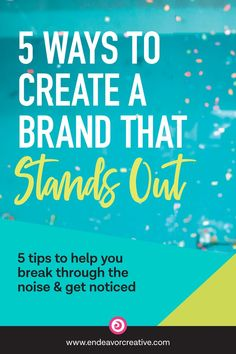 With so much competition for our dream customers' attention, how can we create a brand that gets NOTICED? Here are five ways to break through the noise and stand out...