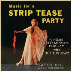 """Artist: """"Bald"""" Bill Hagan and His Trocaderons Title: Music for a Strip Tease Party Year: 1967 Label: Stereo-Fidelity Cover Design: Chic Laganella For more great sleeves, visit the Cheesecake Album Cover Gallery. Cover Art, Lp Cover, Vinyl Cover, Easy Listening Music, Sound Of Music, Lps, Burlesque Music, Greatest Album Covers, Album Covers"""