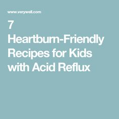 7 Heartburn-Friendly Recipes for Kids with Acid Reflux