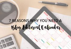 7 Reasons Why You Need a Blog Editorial Calendar