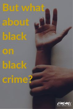 """Stop. Asking. This. Question. Just stop it. Asking """"but what about black on black crime"""" when there is a discussion about racism and police brutality is seeping with racism in itself. Click through to read this important article."""