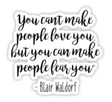Blair Waldorf - Gossip Girl - You can't make people love you, but you can make people fear you