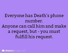 Prompt -- everyone has Death\'s phone number. anyone can call him and make a request, but - you must fulfill his request