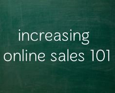 Increasing Online Sales 101 - Everything you want to know about selling more, at higher prices that keep your customers coming back for more.