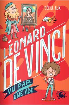 Léonard de Vinci vu par une ado #devinci #roman #ado  #livre Amboise, Comic Books, France, Comics, History, Cover, Documentaries, Visual Arts, Youth
