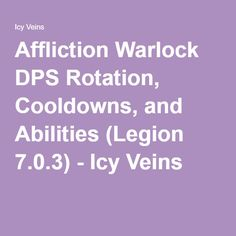 Affliction Warlock DPS Rotation, Cooldowns, and Abilities (Legion 7.0.3) - Icy Veins